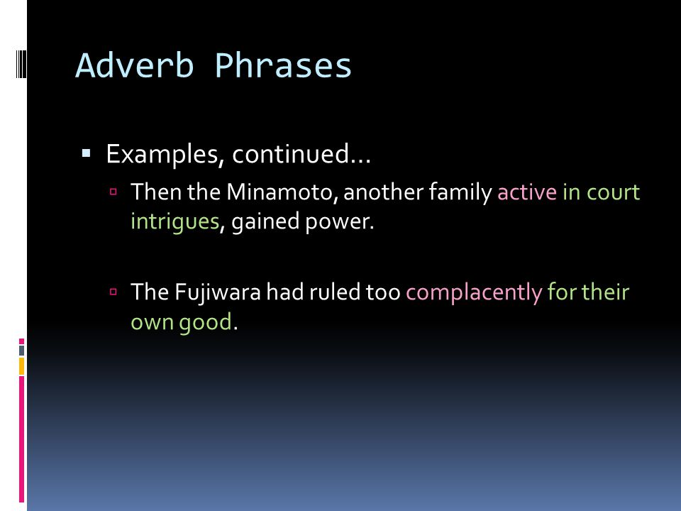 Adverb Phrases Examples, continued…