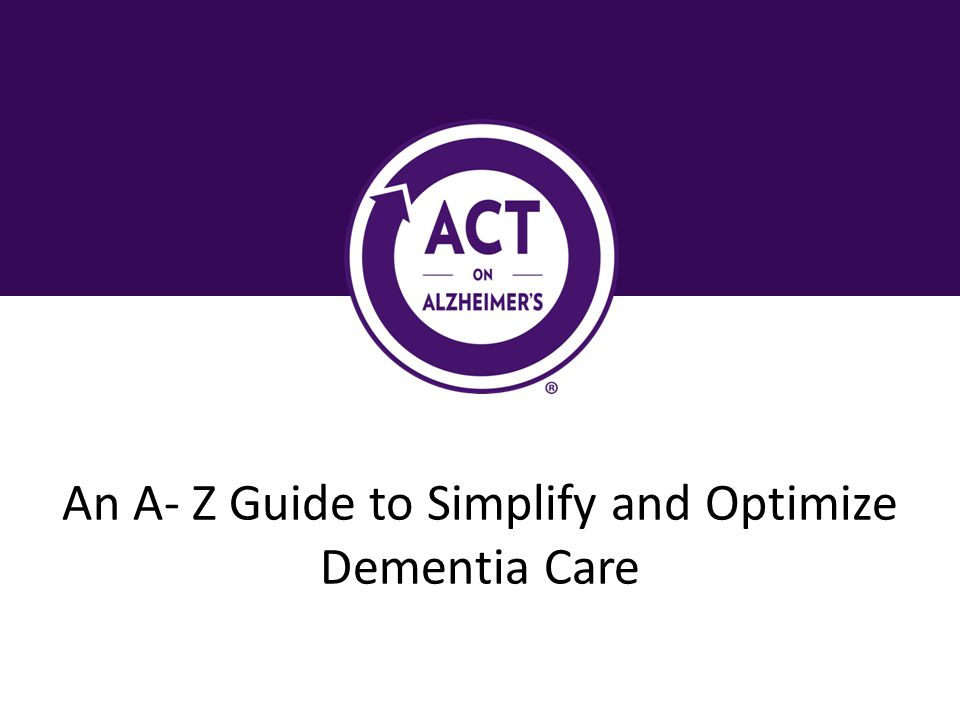An A- Z Guide to Simplify and Optimize Dementia Care