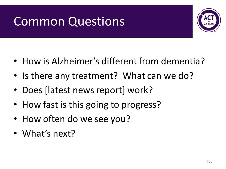 Common Questions How is Alzheimer's different from dementia