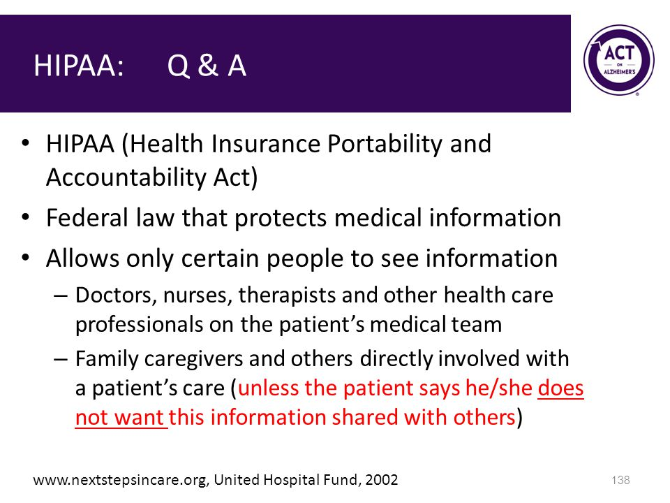 HIPAA: Q & A HIPAA (Health Insurance Portability and Accountability Act) Federal law that protects medical information.