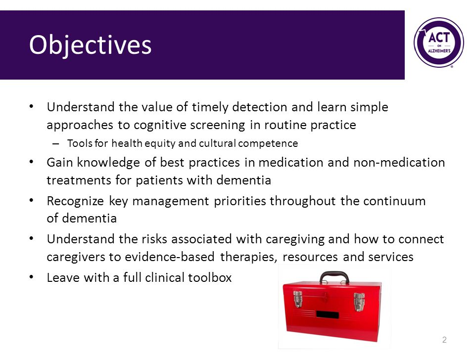 Objectives Understand the value of timely detection and learn simple approaches to cognitive screening in routine practice.