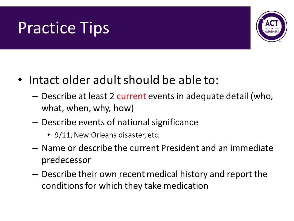 Practice Tips Intact older adult should be able to: