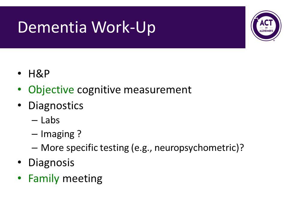 Dementia Work-Up H&P Objective cognitive measurement Diagnostics
