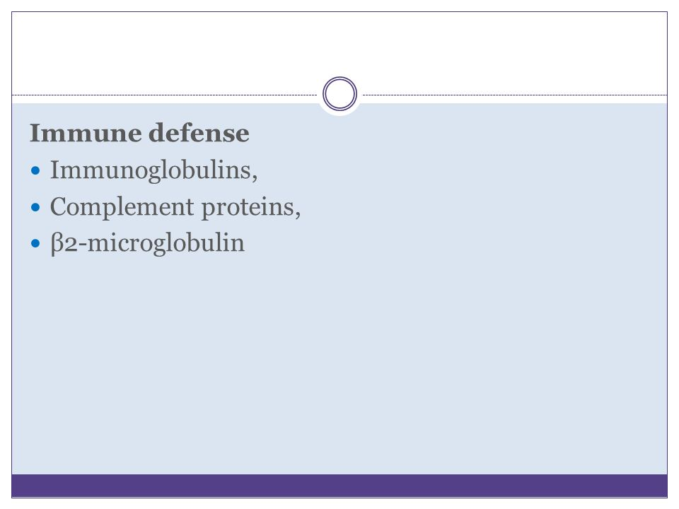 Immune defense Immunoglobulins, Complement proteins, β2-microglobulin