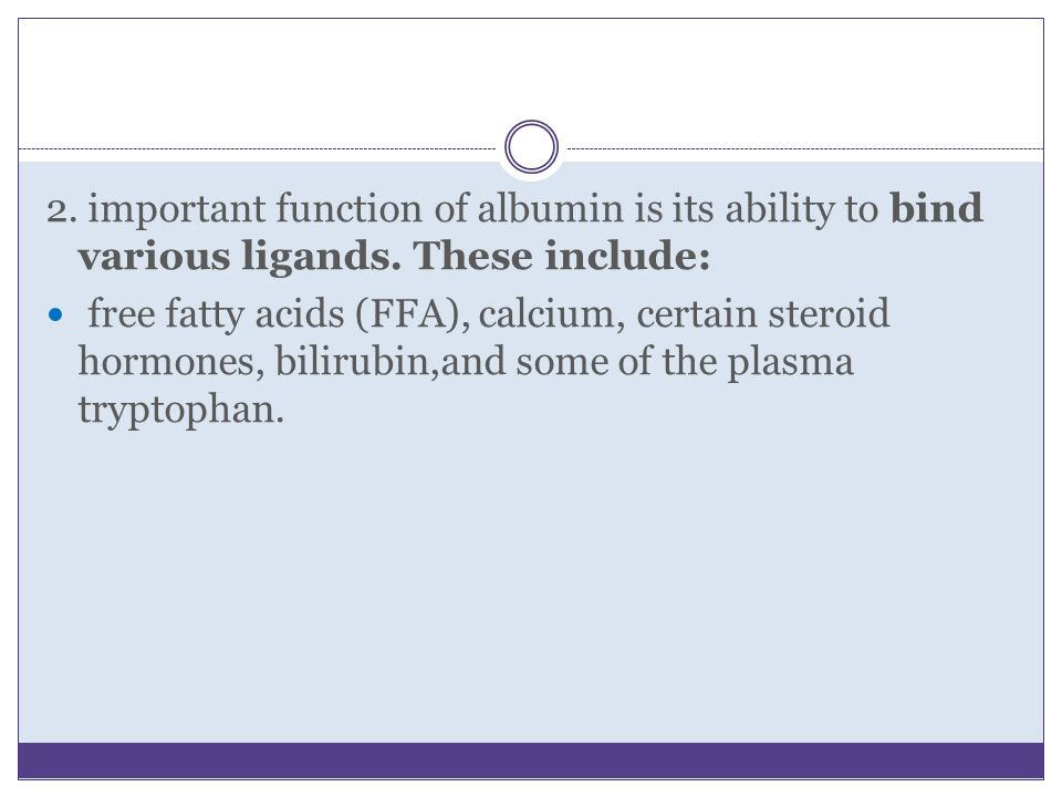 2. important function of albumin is its ability to bind various ligands. These include: