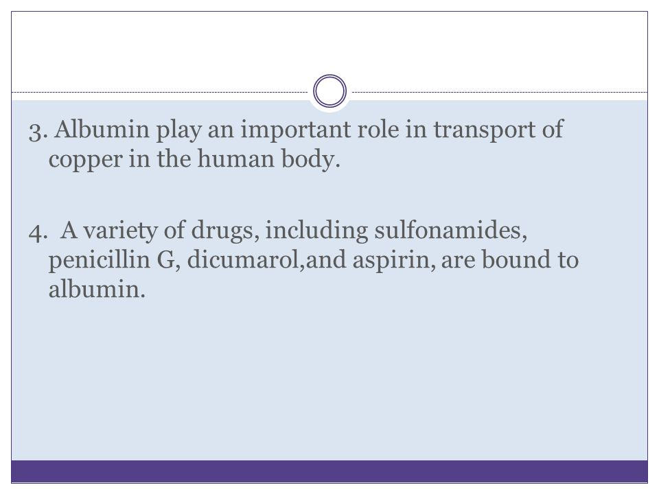 3. Albumin play an important role in transport of copper in the human body.