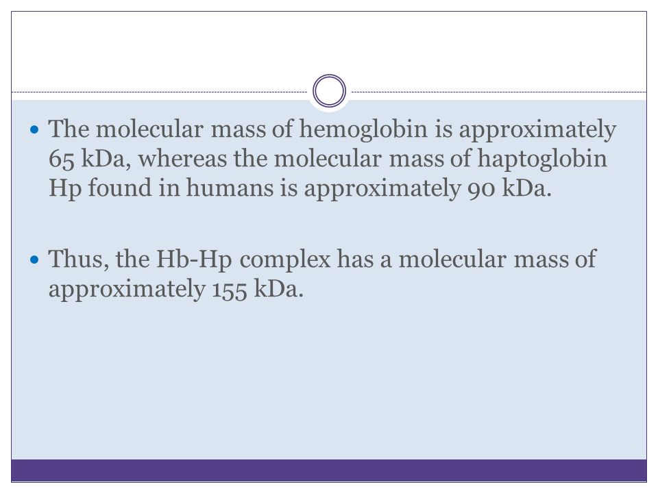 The molecular mass of hemoglobin is approximately 65 kDa, whereas the molecular mass of haptoglobin Hp found in humans is approximately 90 kDa.