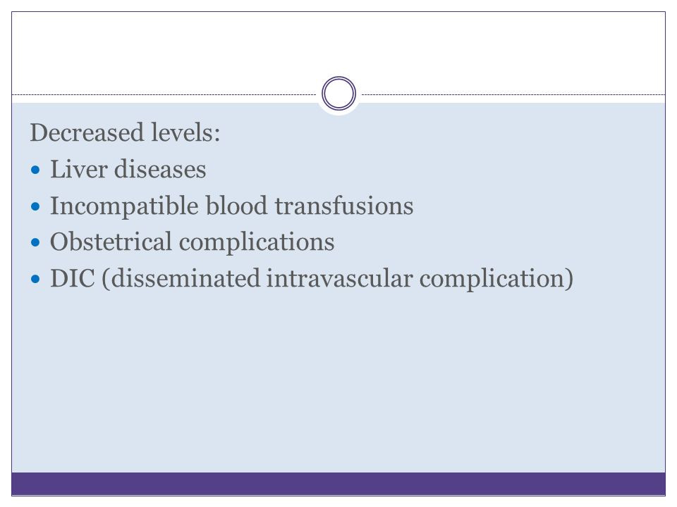 Decreased levels: Liver diseases. Incompatible blood transfusions.