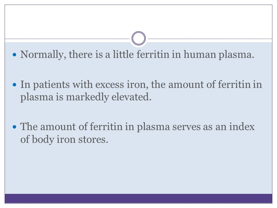 Normally, there is a little ferritin in human plasma.