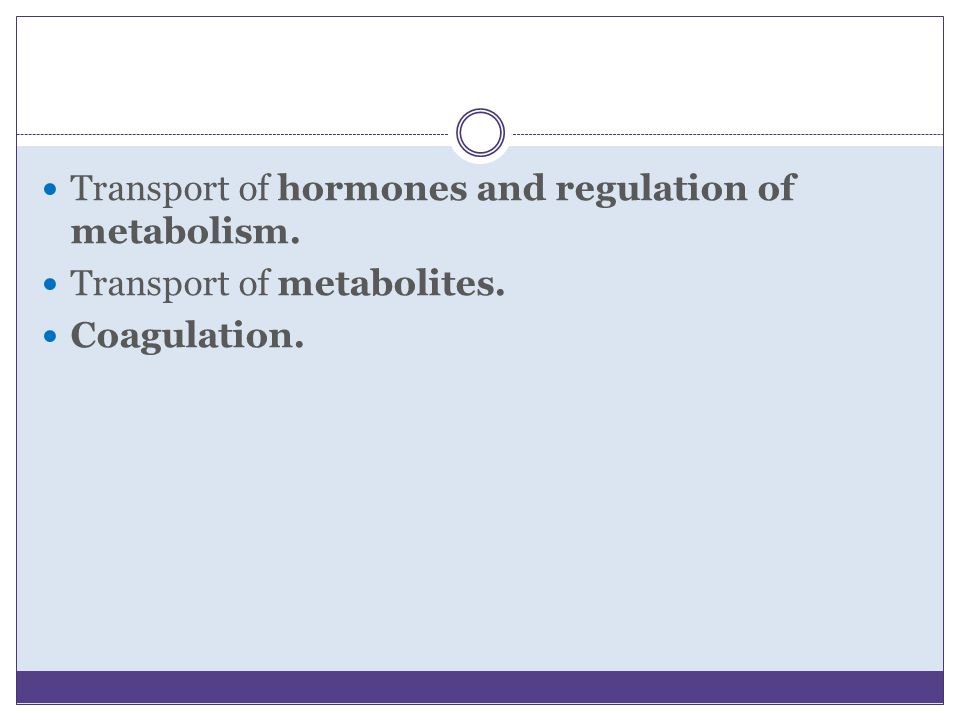 Transport of hormones and regulation of metabolism.