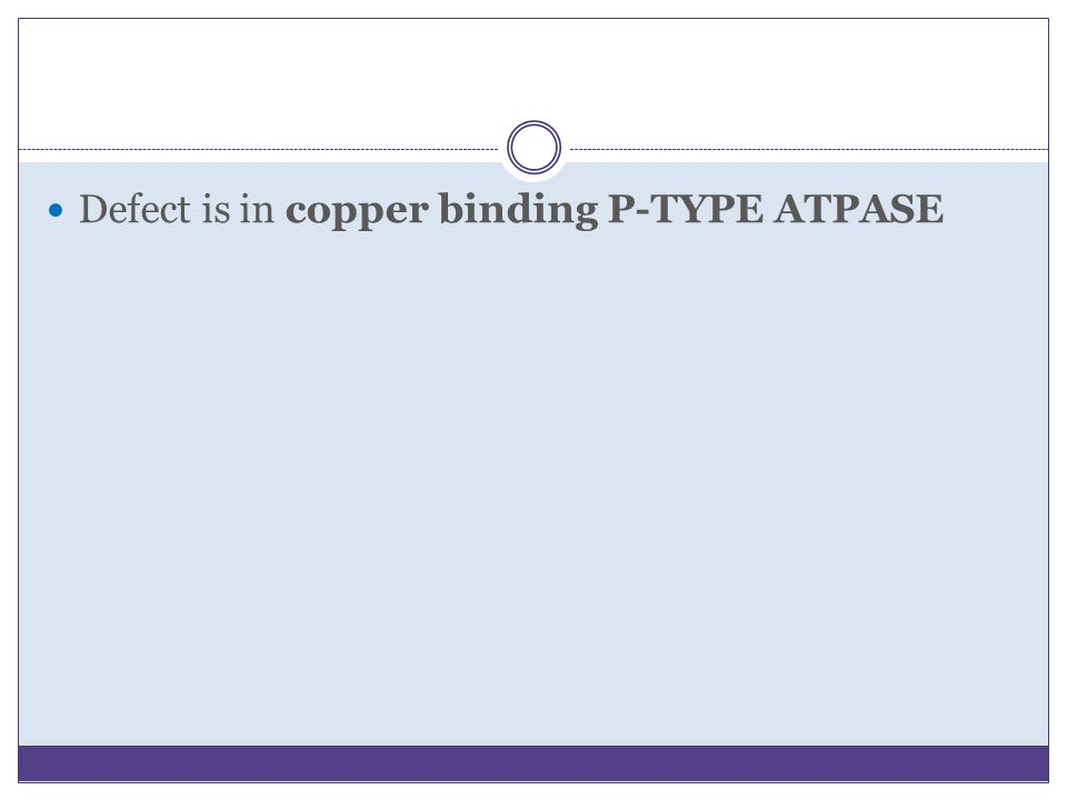 Defect is in copper binding P-TYPE ATPASE