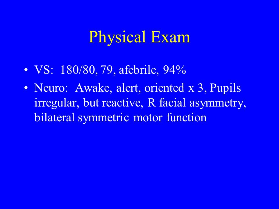 Physical Exam VS: 180/80, 79, afebrile, 94%