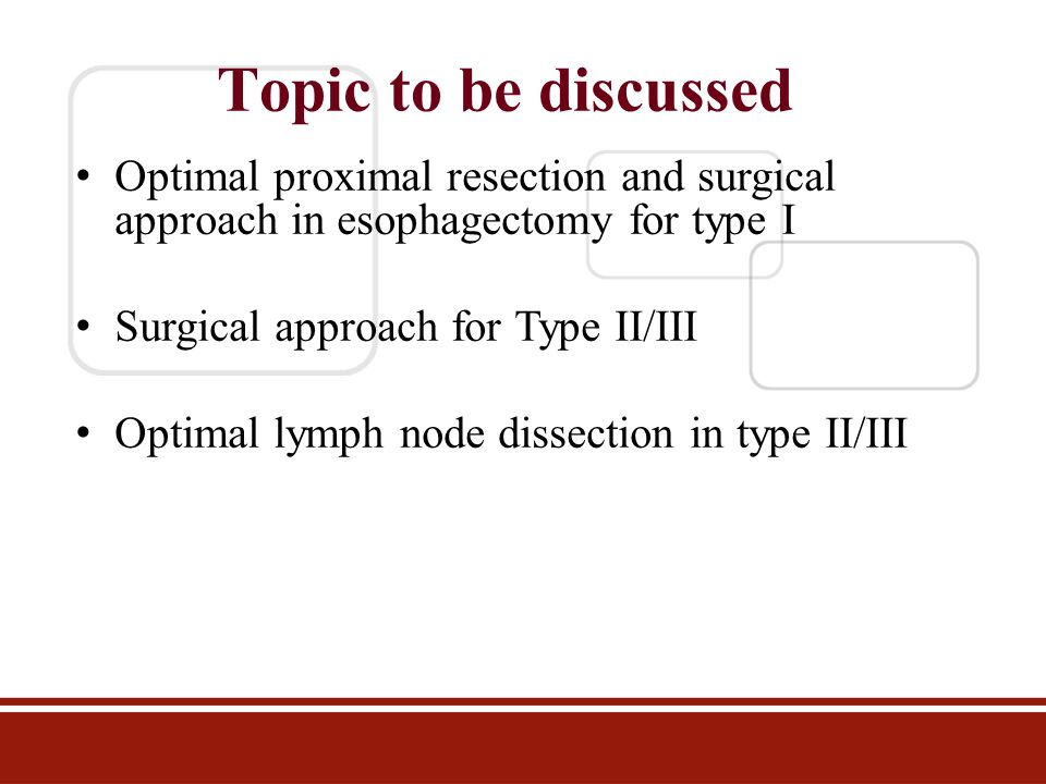 Topic to be discussed Optimal proximal resection and surgical approach in esophagectomy for type I.