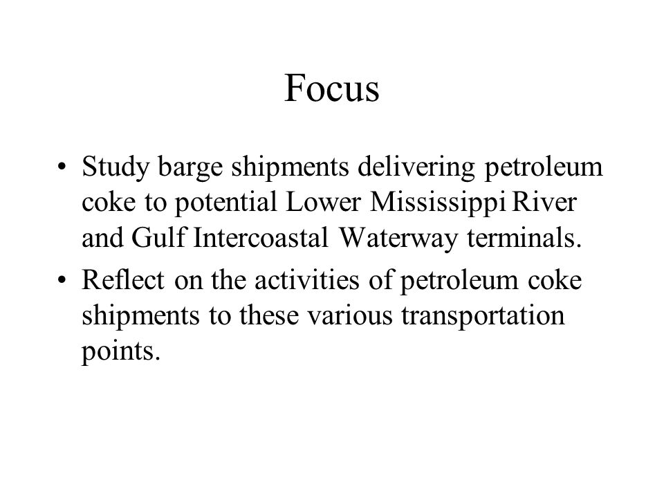 Focus Study barge shipments delivering petroleum coke to potential Lower Mississippi River and Gulf Intercoastal Waterway terminals.
