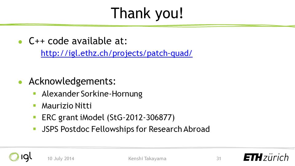 Thank you! C++ code available at: http://igl.ethz.ch/projects/patch-quad/ Acknowledgements: Alexander Sorkine-Hornung.