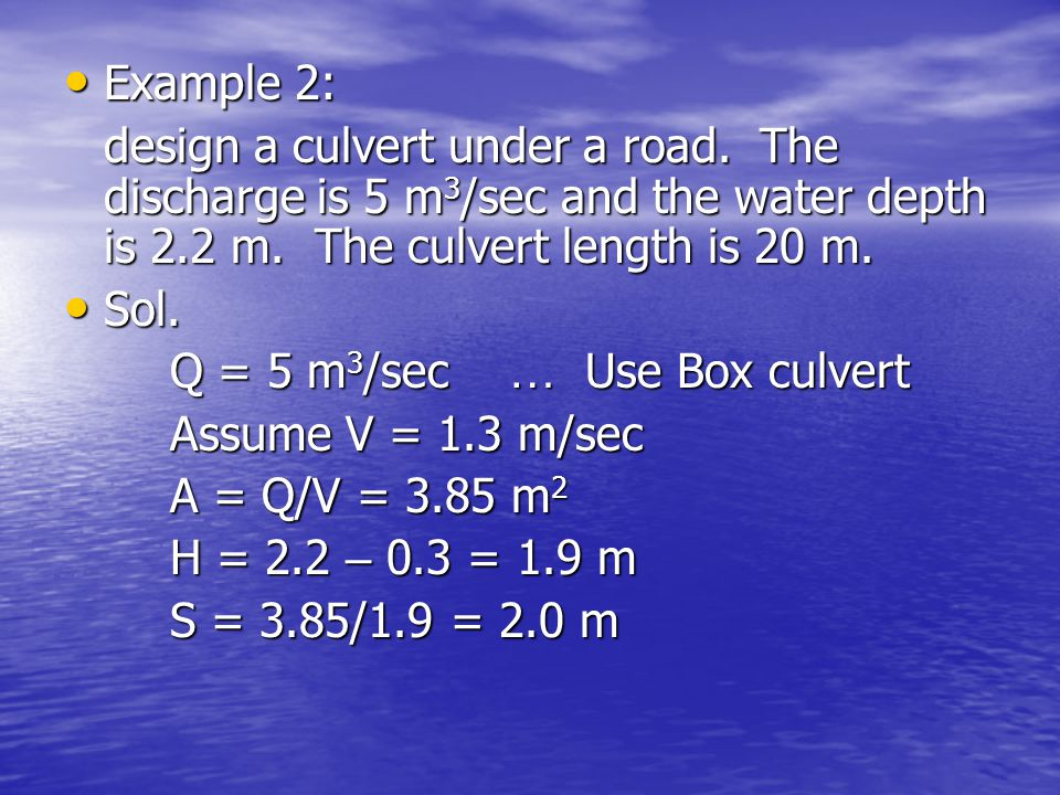 Example 2: design a culvert under a road. The discharge is 5 m3/sec and the water depth is 2.2 m. The culvert length is 20 m.