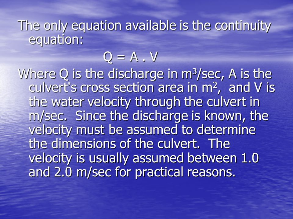 The only equation available is the continuity equation: