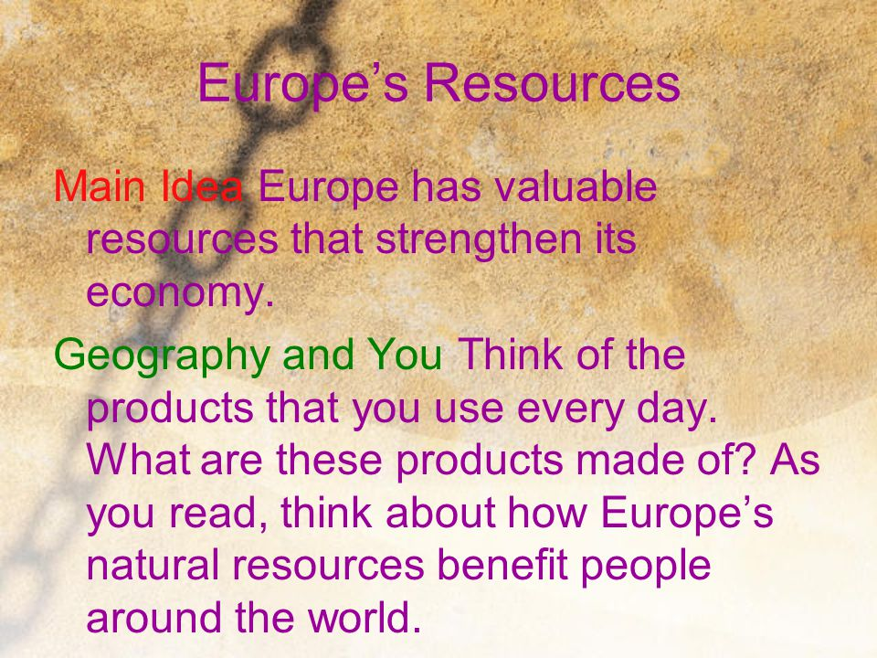 Europe's Resources Main Idea Europe has valuable resources that strengthen its economy.