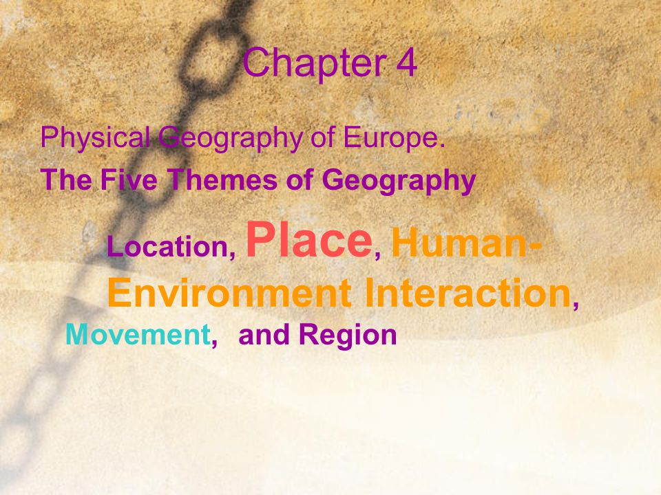 Chapter 4 Physical Geography of Europe. The Five Themes of Geography
