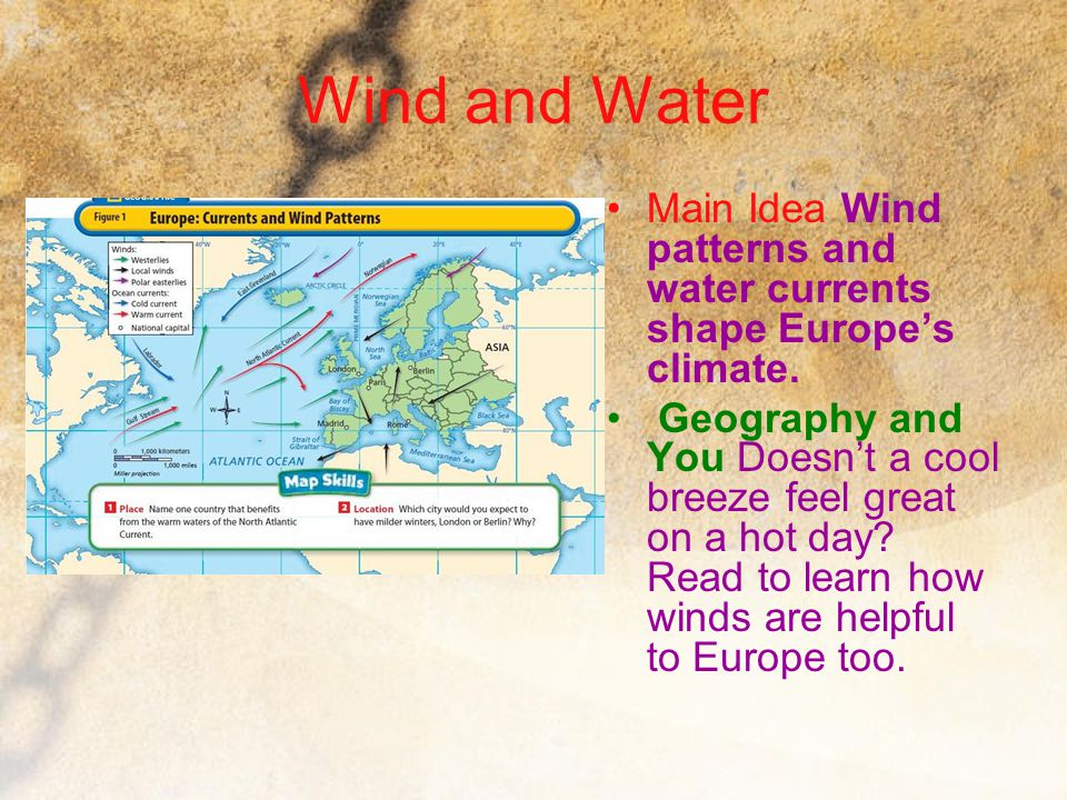 Wind and Water Main Idea Wind patterns and water currents shape Europe's climate.
