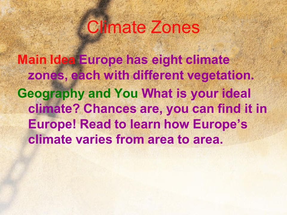 Climate Zones Main Idea Europe has eight climate zones, each with different vegetation.