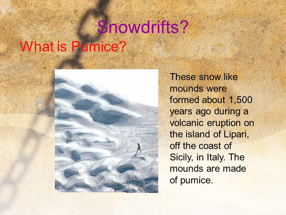 Snowdrifts What is Pumice These snow like