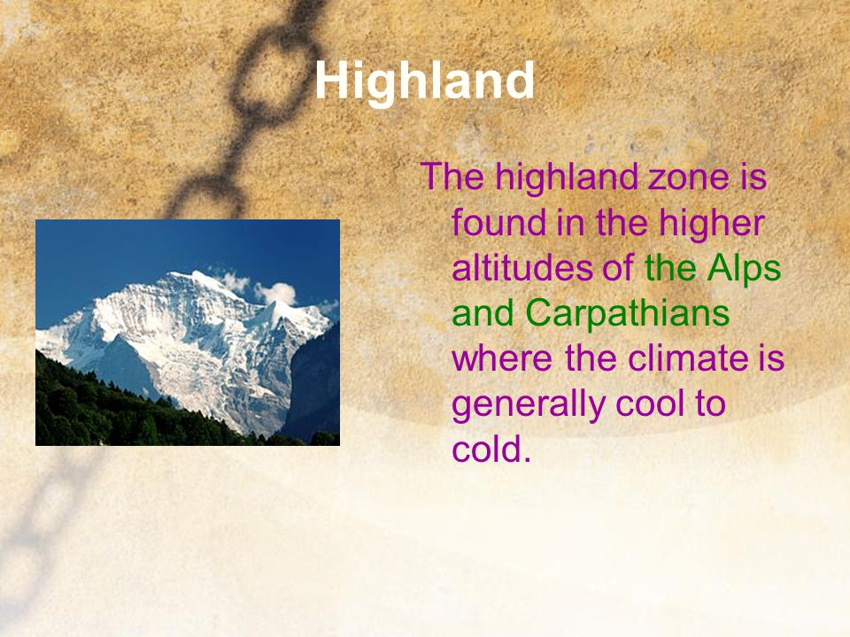 Highland The highland zone is found in the higher altitudes of the Alps and Carpathians where the climate is generally cool to cold.