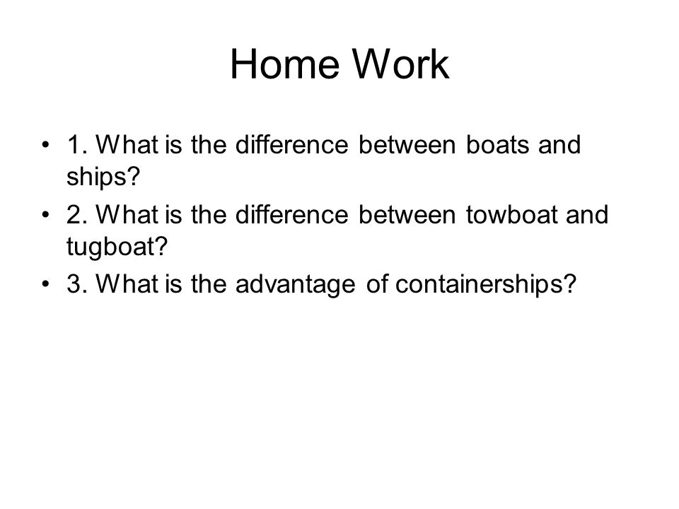 Home Work 1. What is the difference between boats and ships