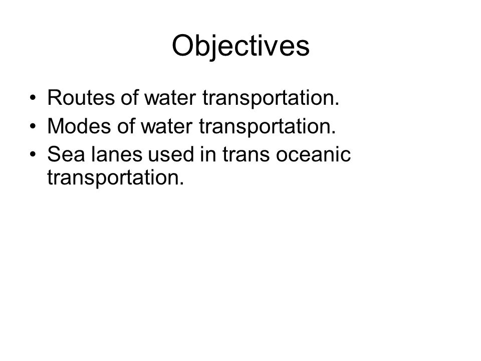 Objectives Routes of water transportation.