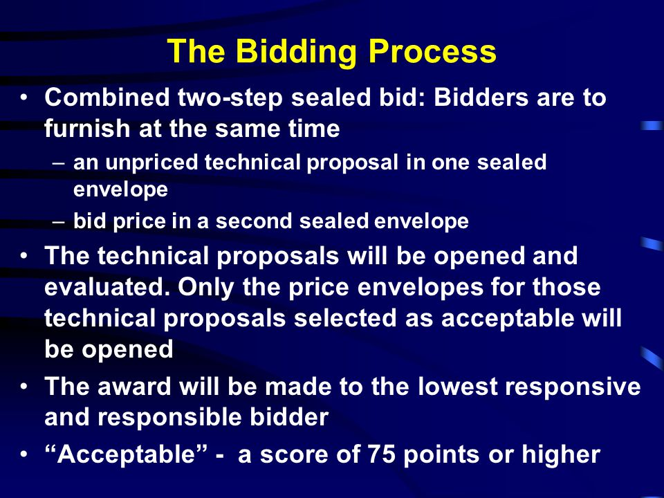 The Bidding Process Combined two-step sealed bid: Bidders are to furnish at the same time. an unpriced technical proposal in one sealed envelope.