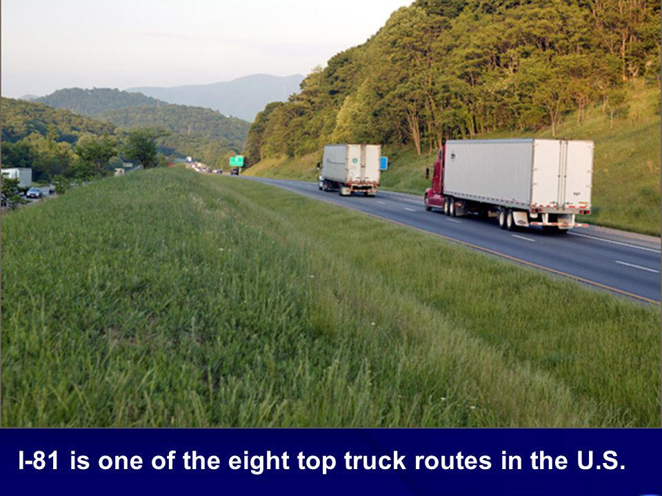 I-81 is one of the eight top truck routes in the U.S.