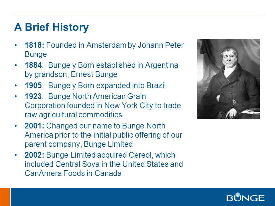 A Brief History 1818: Founded in Amsterdam by Johann Peter Bunge