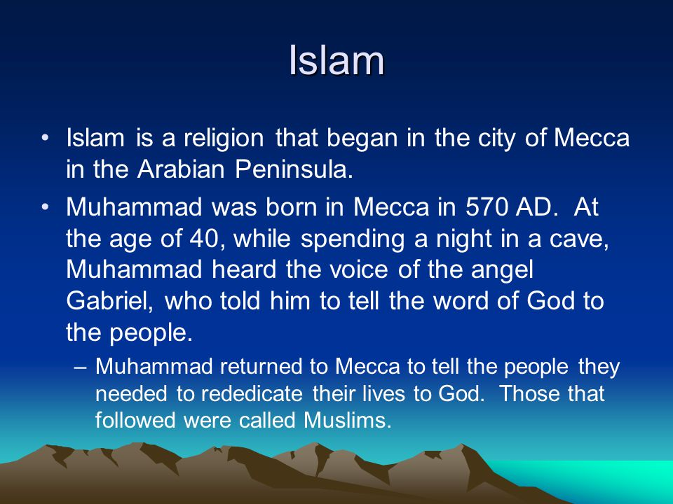 Islam Islam is a religion that began in the city of Mecca in the Arabian Peninsula.