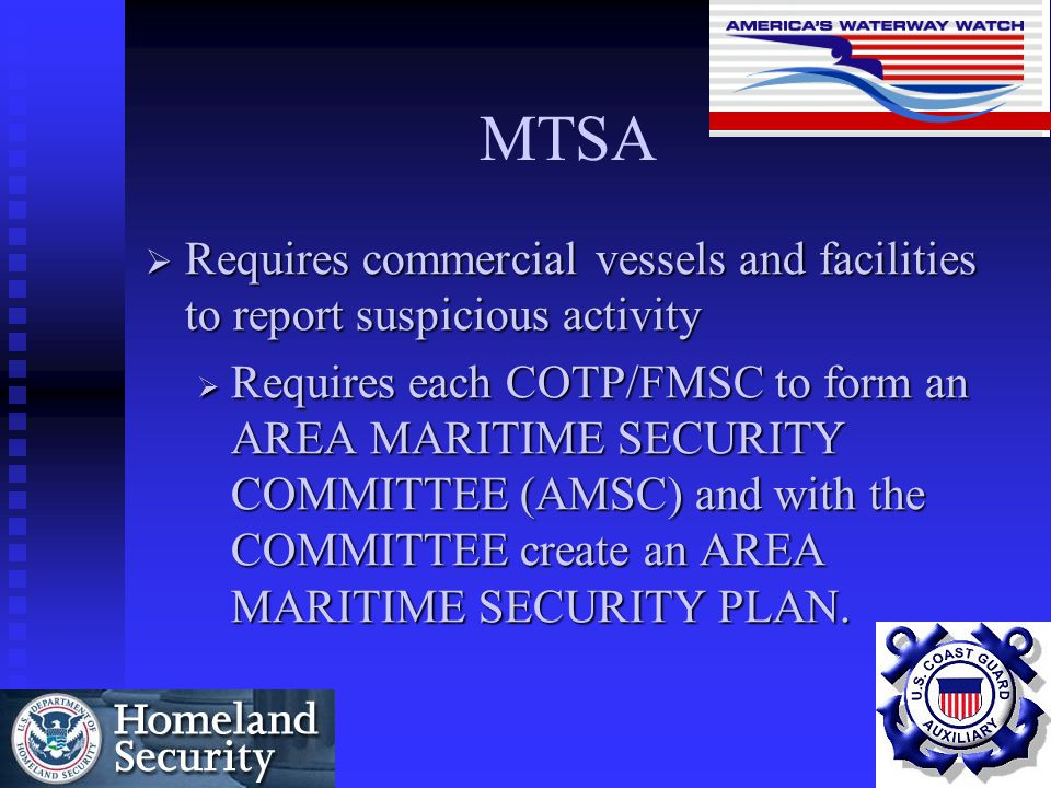 MTSA Requires commercial vessels and facilities to report suspicious activity.