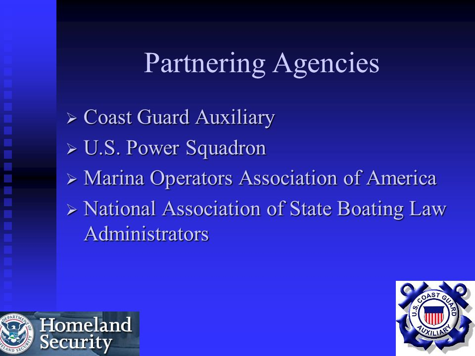 Partnering Agencies Coast Guard Auxiliary U.S. Power Squadron