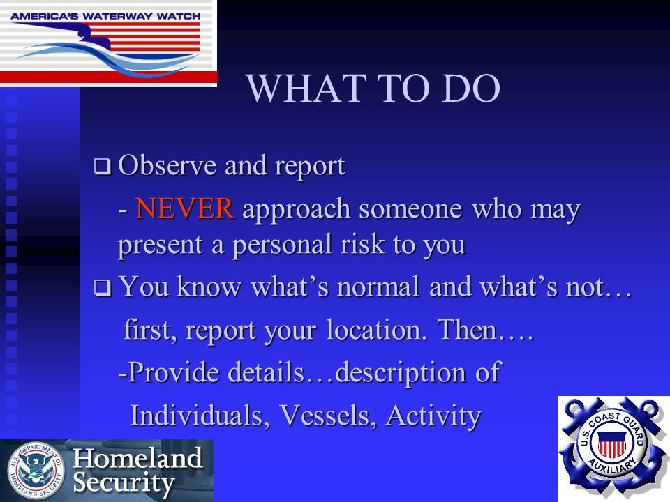 WHAT TO DO Observe and report