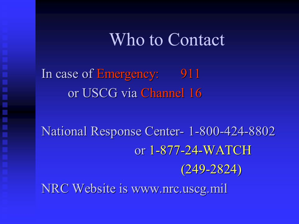 Who to Contact In case of Emergency: 911 or USCG via Channel 16