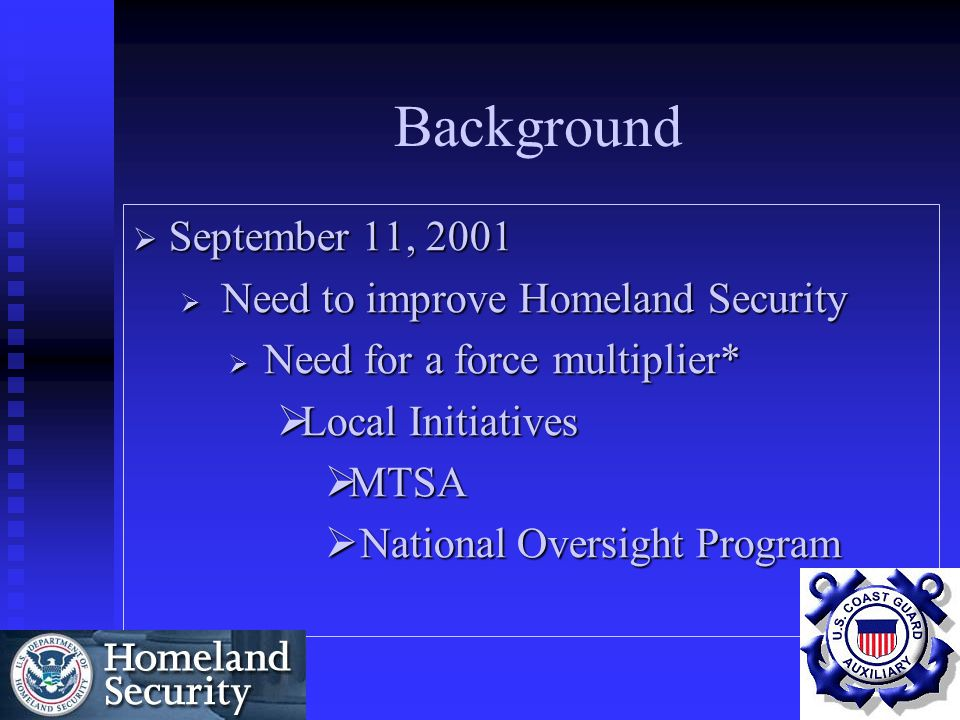 Background September 11, 2001 Need to improve Homeland Security
