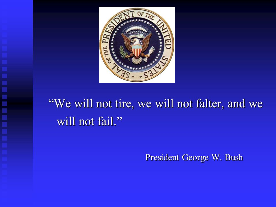 We will not tire, we will not falter, and we will not fail.