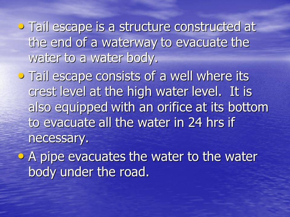 Tail escape is a structure constructed at the end of a waterway to evacuate the water to a water body.