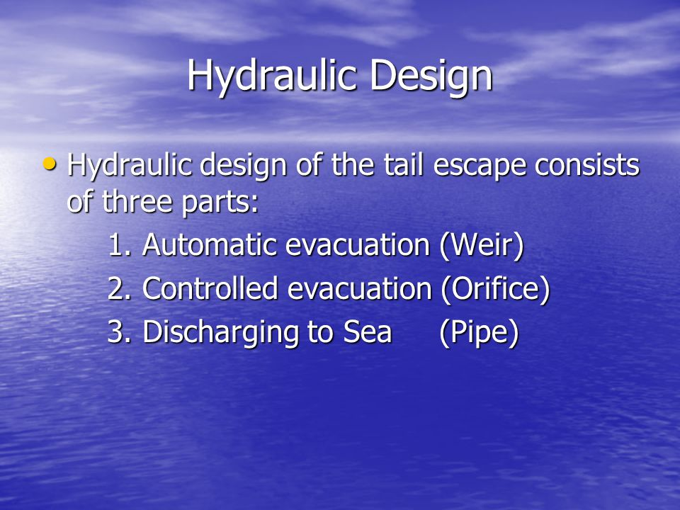 Hydraulic Design Hydraulic design of the tail escape consists of three parts: 1. Automatic evacuation (Weir)