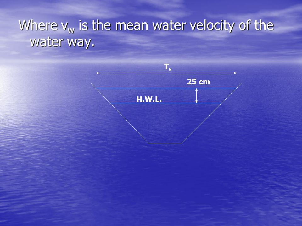 Where vw is the mean water velocity of the water way.