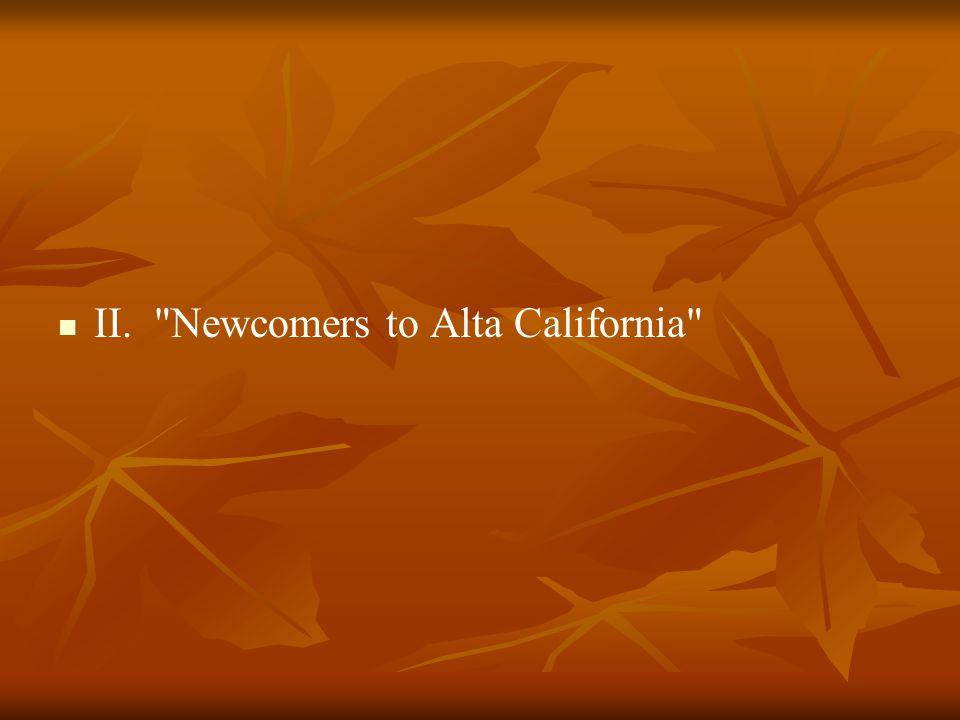 II. Newcomers to Alta California