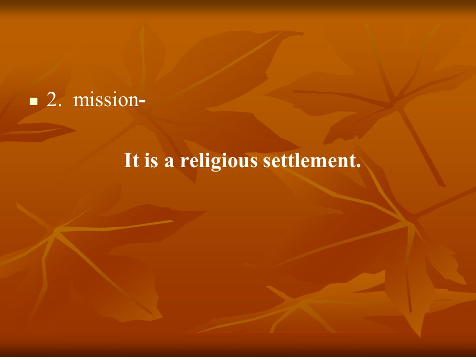 2. mission- It is a religious settlement.