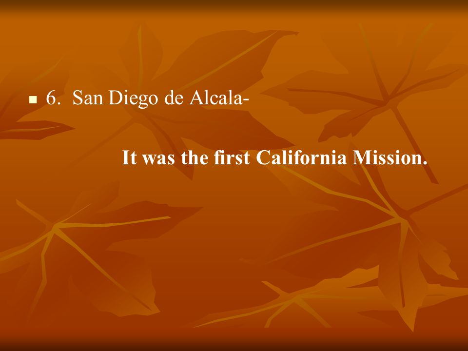 6. San Diego de Alcala- It was the first California Mission.
