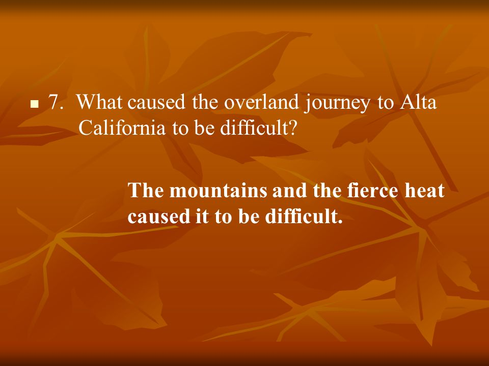 7. What caused the overland journey to Alta California to be difficult