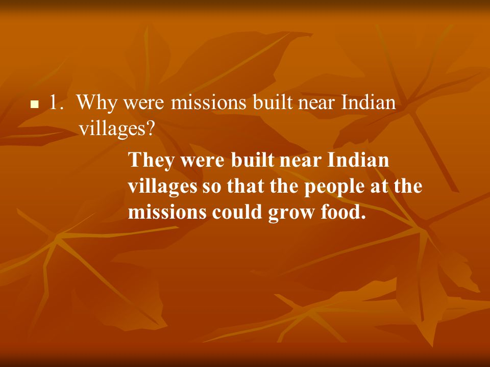 1. Why were missions built near Indian villages