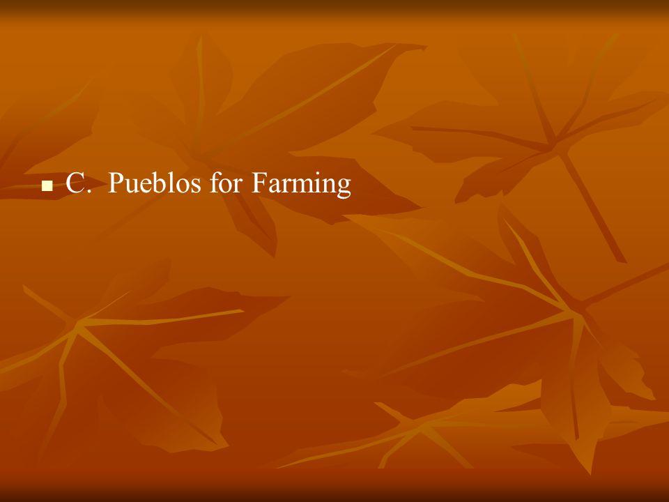 C. Pueblos for Farming