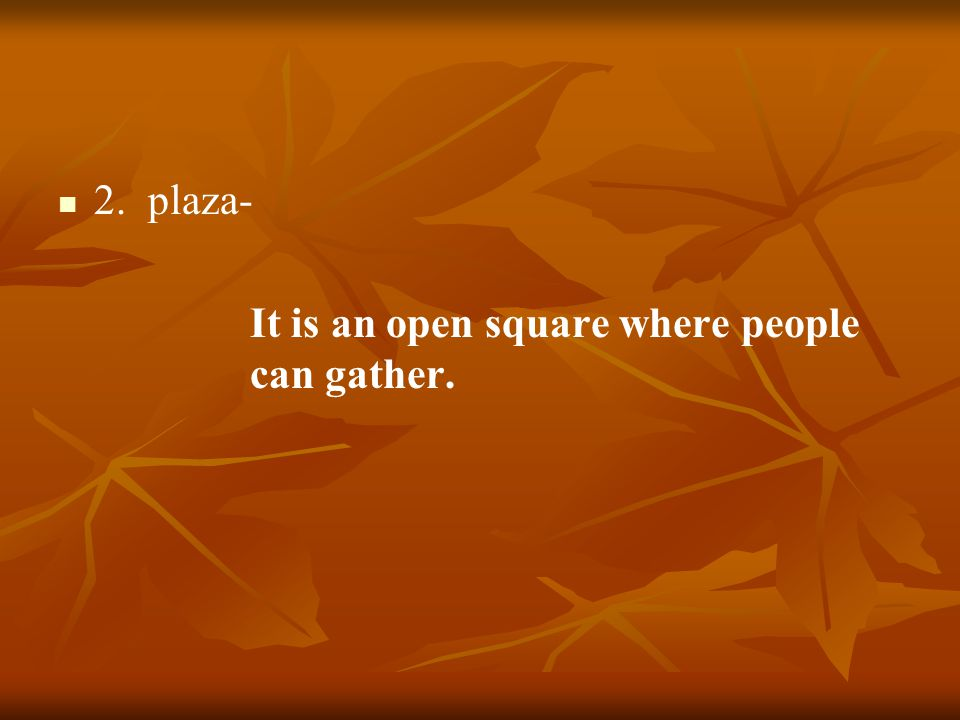 2. plaza- It is an open square where people can gather.