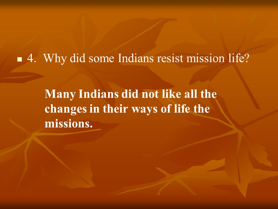 4. Why did some Indians resist mission life